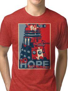 Hope - No Hope..Exterminate Tri-blend T-Shirt