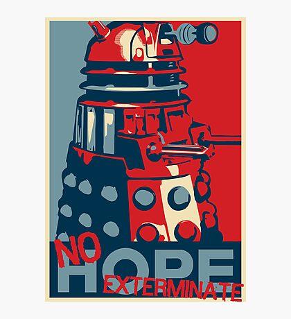 Hope - No Hope..Exterminate Photographic Print