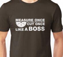 Measure Once, Cut Once, Like A Boss. Unisex T-Shirt
