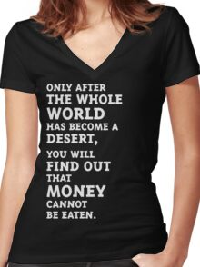 Only after the whole world has become a desert, you will find out that money cannot be eaten. (White) Women's Fitted V-Neck T-Shirt