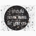 Never let you go by IsobelMollie