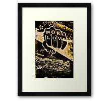 More Love Framed Print