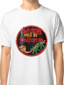 Living well in California w/ cannabis/marijuana  Classic T-Shirt