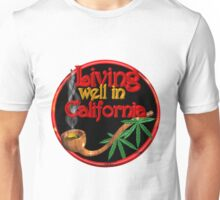 Living well in California w/ cannabis/marijuana  Unisex T-Shirt