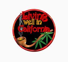 Living well in California w/ cannabis/marijuana  Unisex T-Shirt