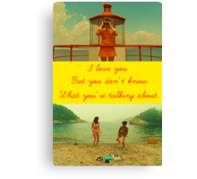 I love you but you don't know what you're talking about. Canvas Print