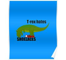 T-rex hates shoelaces Poster