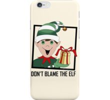 DON'T BLAME THE ELF iPhone Case/Skin