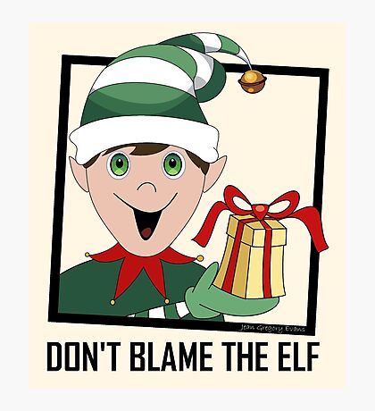 DON'T BLAME THE ELF Photographic Print