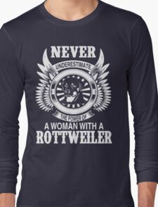 NEVER UNDERESTIMATE THE POWER OF A WOMAN WITH A ROTTWEILER Long Sleeve T-Shirt