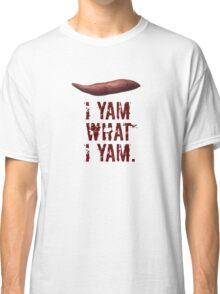I yam what I yam Classic T-Shirt