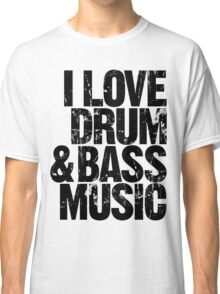 I Love Drum & Bass Lover (black) Classic T-Shirt