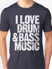 I Love Drum & Bass Lover Unisex T-Shirt