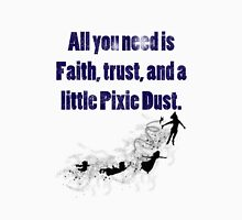 Faith, Trust, And Pixie Dust Unisex T-Shirt