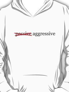 Passive aggressive T-Shirt