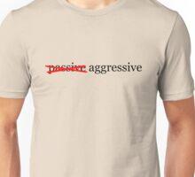 Passive aggressive Unisex T-Shirt