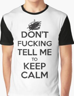 Don't F***ing Tell Me to KEEP CALM - Black Graphic T-Shirt