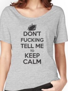 Don't F***ing Tell Me to KEEP CALM - Black Women's Relaxed Fit T-Shirt
