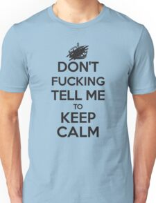 Don't F***ing Tell Me to KEEP CALM - Black Unisex T-Shirt