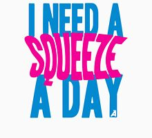 I need a squeeze a day Unisex T-Shirt