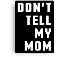 Don't Tell My Mom Funny Quote Canvas Print