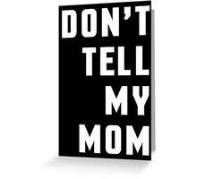 Don't Tell My Mom Funny Quote Greeting Card