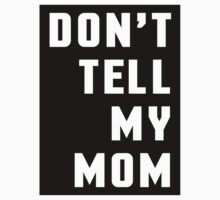 Don't Tell My Mom Funny Quote One Piece - Short Sleeve