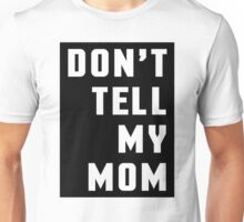 Don't Tell My Mom Funny Quote Unisex T-Shirt