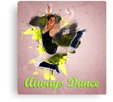 Always Dance a teen ballet Dancer Canvas Print