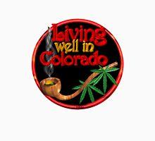 Living well in Colorado w/ cannabis/marijuana  Unisex T-Shirt