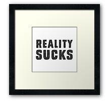 Reality Sucks Framed Print