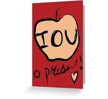IOU A PRESENT! Greeting Card