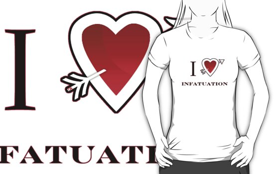 I love infatuation valentines day tee  by Tia Knight