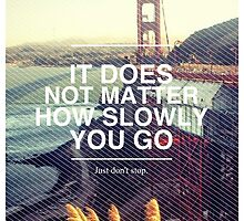 It doesn't matter how slowly you go. by Dela Rostami