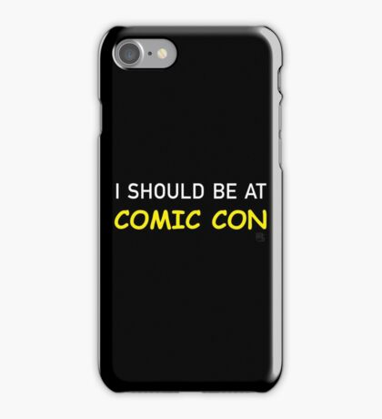 I Should be at Comic Con iPhone Case/Skin