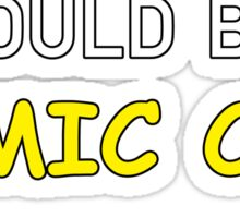 I Should be at Comic Con Sticker