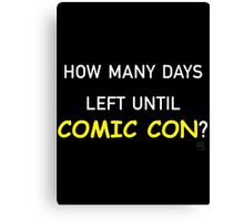 How Many Days Left Until Comic Con? Canvas Print