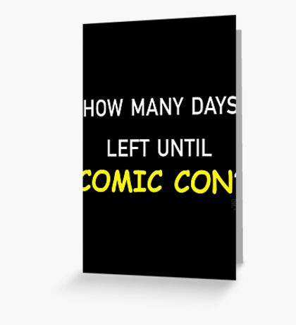 How Many Days Left Until Comic Con? Greeting Card