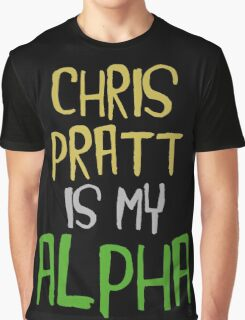 Chris Pratt is My Alpha Graphic T-Shirt