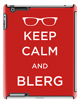 Keep Calm and Blerg by sixtybones