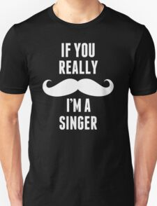 If You Really I'm A Singer - T shirts & Accessories T-Shirt