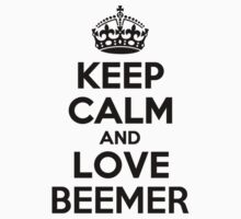 Keep Calm and Love BEEMER by priscilajii
