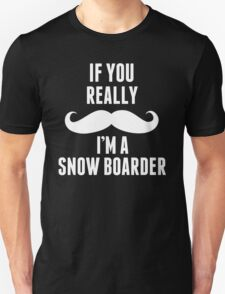 If You Really I'm A Snow Boarder - T shirts & Accessories T-Shirt