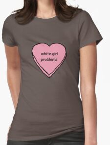 i got white girl problems Womens Fitted T-Shirt