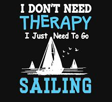 I JUST NEED TO GO SAILING T-Shirt