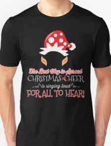 The Best Way To Spread Christmas Cheer Is Singing Loud For All To Hear - Tshirts & Accessories T-Shirt