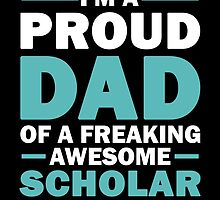 I'M A Proud Dad Of A Freaking Awesome Scholar And Yes He Bought Me This by aestheticarts