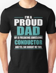 I'M A PROUD DAD OF A FREAKING AWESOME CONDUCTOR T-Shirt
