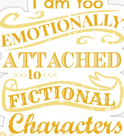I am too emotionally attached to fictional characters Sticker