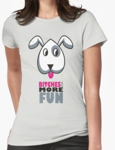 Bitches Have More Fun T-Shirt
